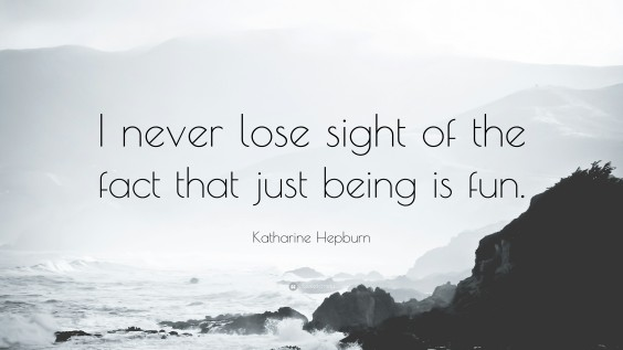1884738-Katharine-Hepburn-Quote-I-never-lose-sight-of-the-fact-that-just